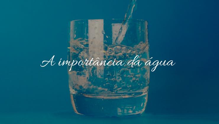 A importância da água.