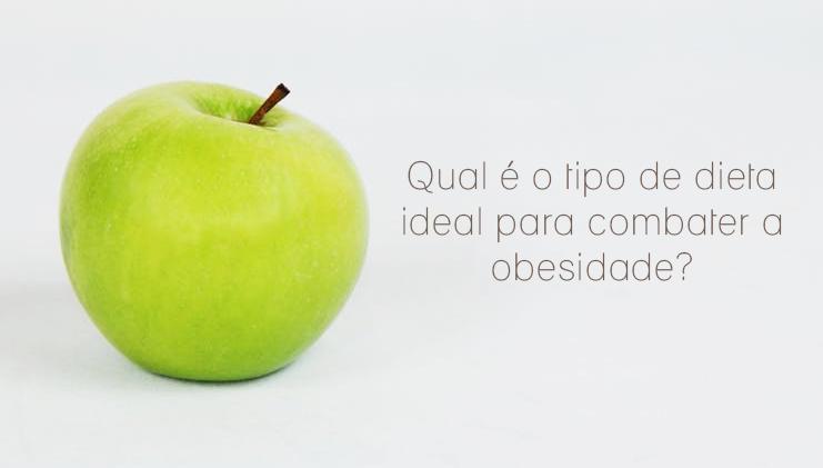 Qual é o tipo de dieta ideal para combater a obesidade?